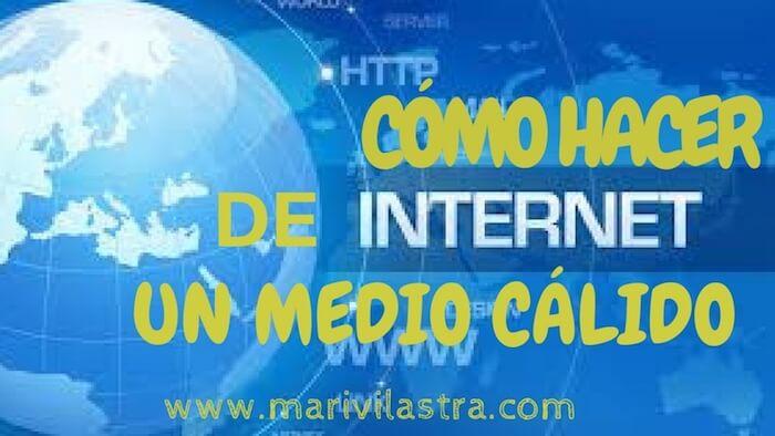 CÓMO HACER DE INTERNET UN MEDIO CÁLIDO (CON VIDEO)